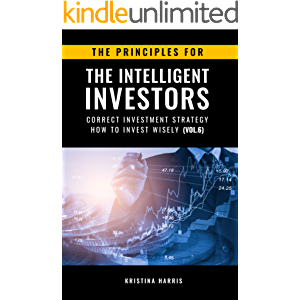 The Principles for The Intelligent Investors: Correct investment strategy - How To Invest Wisely (Vol.6)
