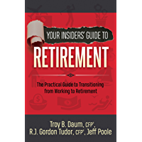 Your Insiders' Guide to Retirement: The Practical Guide to Transitioning from Working to Retirement