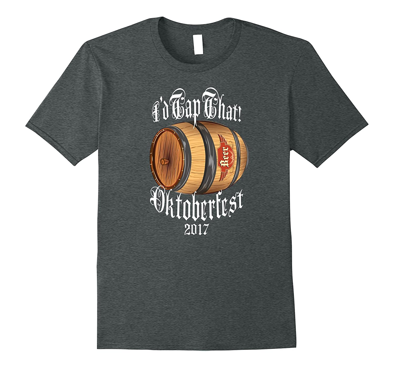 I'd Tap That Oktoberfest Beer Keg Funny Octoberfest T-Shirt-T-Shirt