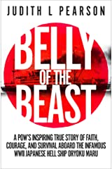 Belly of the Beast: A POW's Inspiring True Story of Faith, Courage, and Survival Aboard the Infamous WWII Japanese Hell Ship Oryoku Maru Kindle Edition