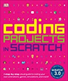 Coding Projects in Scratch: A Step-by-Step Visual Guide to Coding Your Own Animations, Games, Simulations, a (Computer…