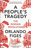 A People'S Tragedy. The Russian Revolution 1891-1924