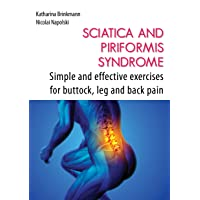 Sciatica and Piriformis Syndrome: Simple and Effective Techniques for Buttock, Leg and Back Pain
