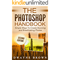 Photoshop: The Photoshop Handbook: Simple Ways to Create Visually Stunning and Breathtaking Photos (Photography, Digital… book cover