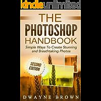 Photoshop: The Photoshop Handbook: Simple Ways to Create