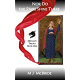 Nor Do the Stars Shine There (The Miriyanti Trilogy Book 1)