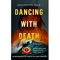 DANCING WITH DEATH: An Inspiring Real-Life Story of Epic Travel Adventure (Live Your Adventure inspirational memoirs)