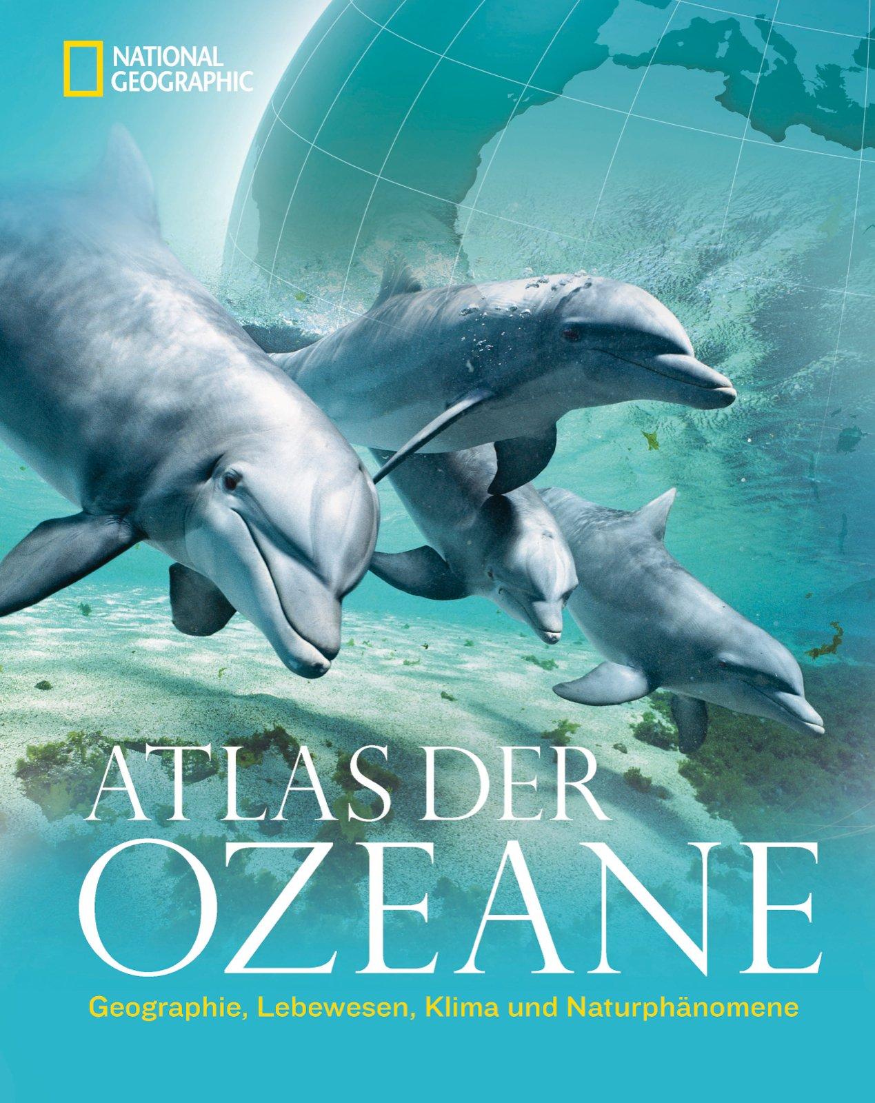 Atlas der Ozeane: Geographie, Lebewesen, Klima und Naturphänomene