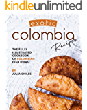 Exotic Colombia Recipes: The Fully Illustrated Cookbook of Colombian Dish Ideas!