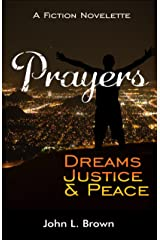 Prayers, Dreams, Justice, and Peace: One Mans Prayers Will Bring Peace To All Kindle Edition