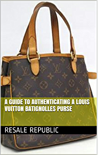 5909518d8147 A Guide to Authenticating a Louis Vuitton Batignolles Purse (Authenticating Louis  Vuitton Book 3)