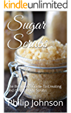 Sugar Scrubs: The Beginners Guide To Creating and Gifting Body Scrubs
