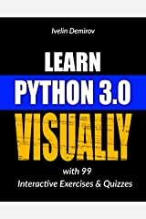 Learn Python 3.0 VISUALLY: with 99 Interactive Exercises and Quizzes (Learn Visually Book 1) Kindle Edition