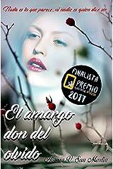 EL AMARGO DON DEL OLVIDO: Finalista del premio literario de amazon 2017. Nada es