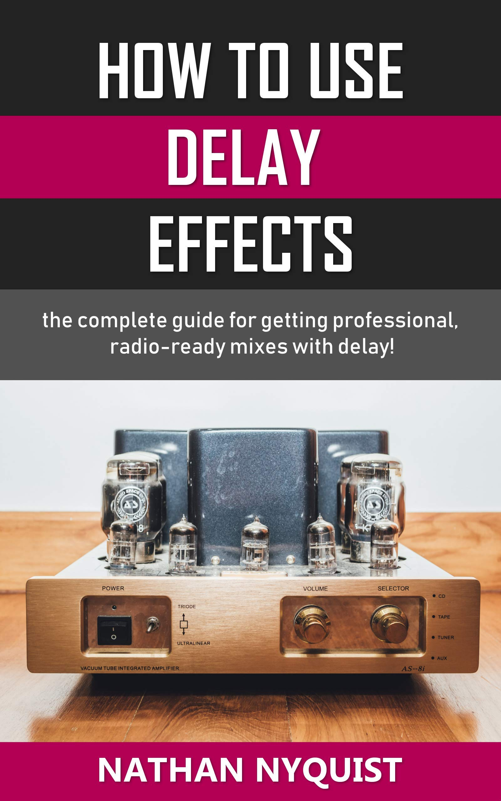 How To Use Delay Effects  The Complete Guide For Getting Professional Radio Ready Mixes With Delay   English Edition