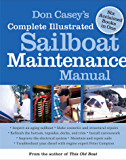 Don Casey's Complete Illustrated Sailboat Maintenance Manual: Including Inspecting the Aging Sailboat, Sailboat Hull and Deck Repair, Sailboat Refinishing, Sailbo (International Marine-RMP)