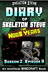 Diary of Minecraft Skeleton Steve the Noob Years - Season 2 Episode 3 (Book 9) : Unofficial Minecraft Books for Kids, Teens, & Nerds - Adventure Fan Fiction ... Collection - Skeleton Steve the Noob Years) Kindle Edition
