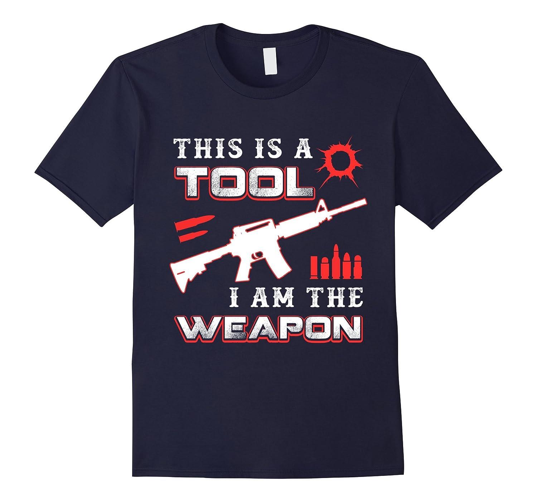 Rifle Gun This Is A Tool I Am The Weapon T-Shirt-FL