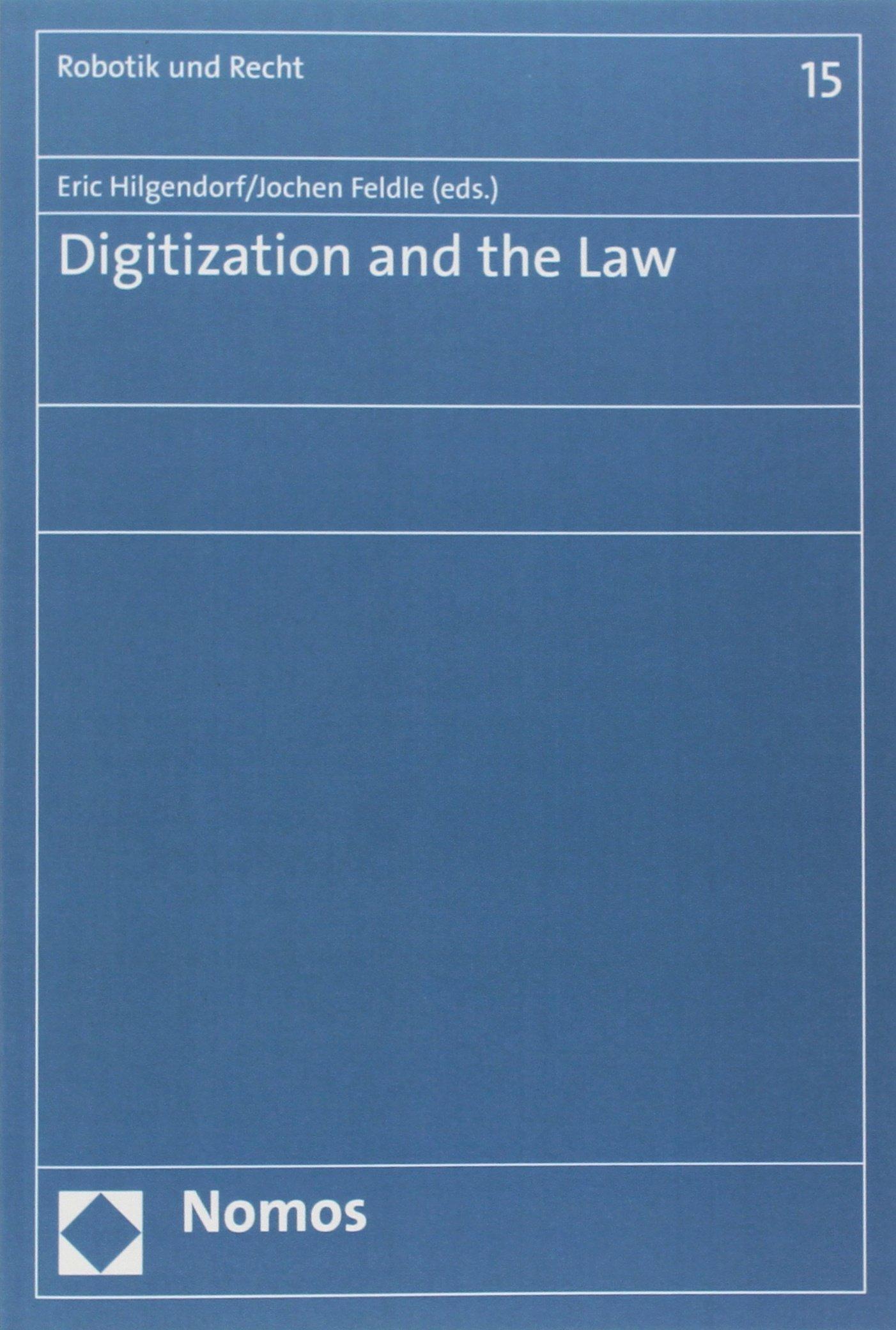 Read Online Digitization and the Law edited by Eric Hilgendorf and Jochen Feldle (Robotik Und Recht) ebook