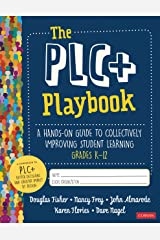 The PLC+ Playbook, Grades K-12: A Hands-On Guide to Collectively Improving Student Learning Kindle Edition