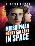 Midshipman Henry Gallant in Space (The Henry Gallant Saga Book 1)