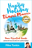 The Happy Holiday Travel Planner: Your Essential Guide packed with Tips and Advice for a Perfect Holiday