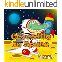 Crocodile in Space: The Little Crocodile in Space And his friends from the Little Animal Kids Club (Bedtime stories book series for children 35)