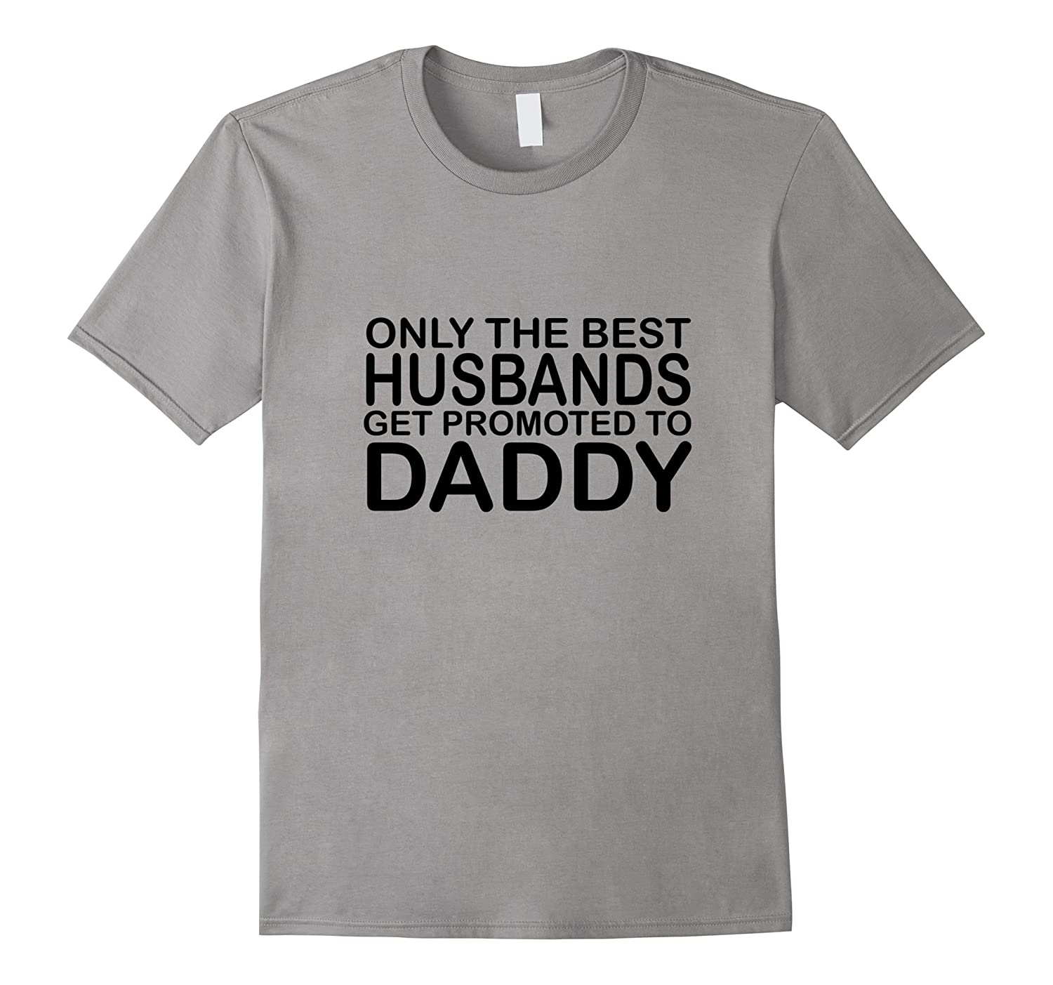 Only The Best Husbands Get Promoted To Daddy T-Shirt-TD