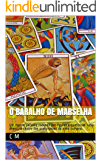 O Baralho de Marselha: Um mundo paralelo rodeado por figuras arquetípicas. Uma aventura dentro das profundezas da alma humana.