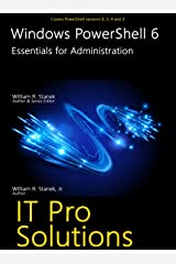 Windows PowerShell 6: Essentials for Administration (IT Pro Solutions) Kindle Edition