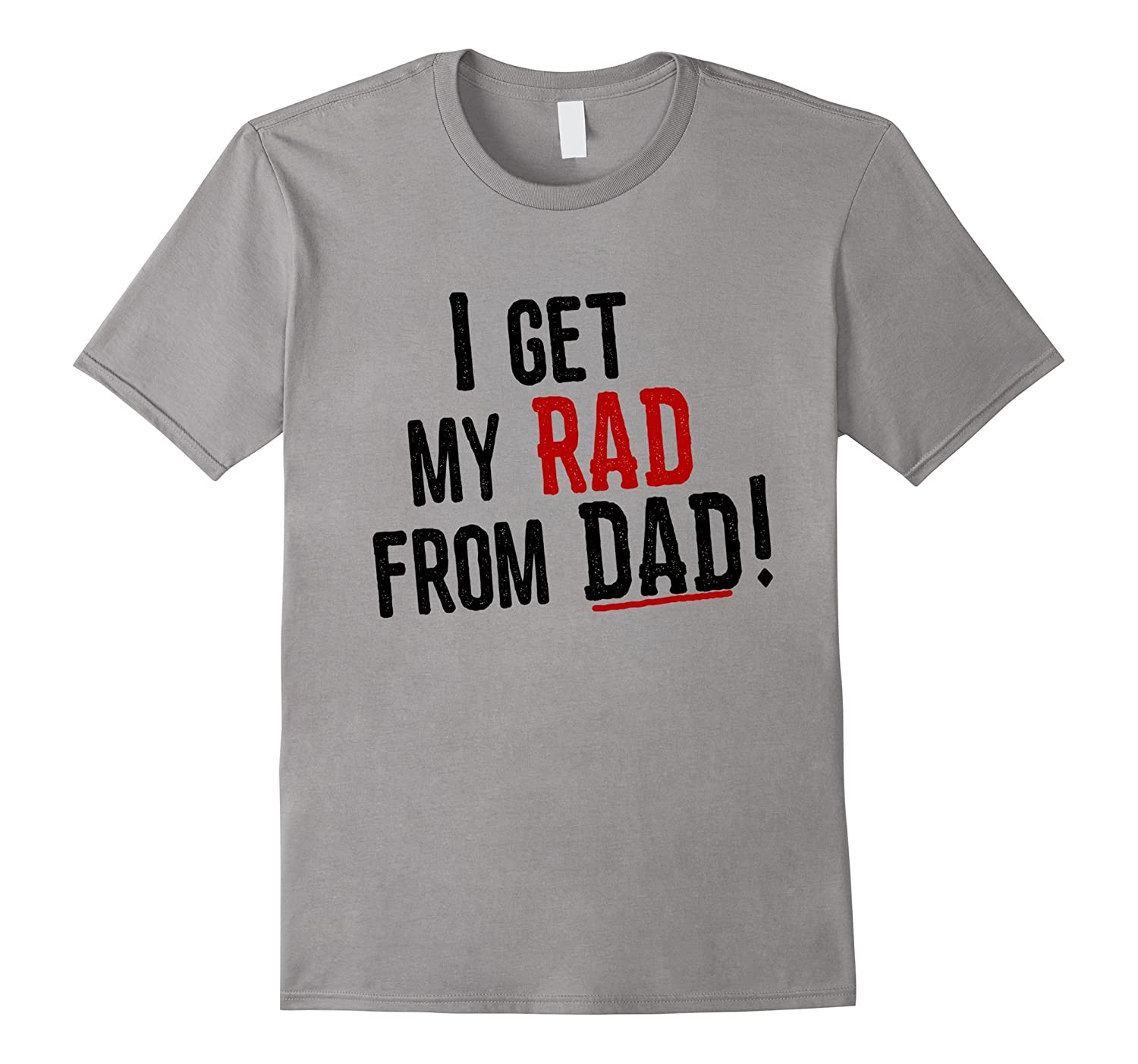 I GET MY RAD FROM MY DAD Fun Kid Family T Shirt-PL