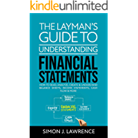 The Layman's Guide to Understanding Financial Statements: How to Read, Analyze, Create & Understand Balance Sheets…