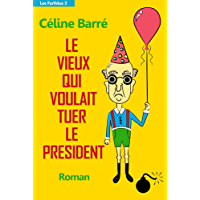 Le vieux qui voulait tuer le Président (Les Farfelus t. 3) (French Edition)