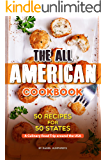 The All American Cookbook: 50 Recipes for 50 States - A Culinary Road Trip around the USA