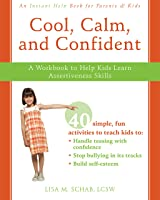 Cool Calm And Confident: A Workbook To Help Kids