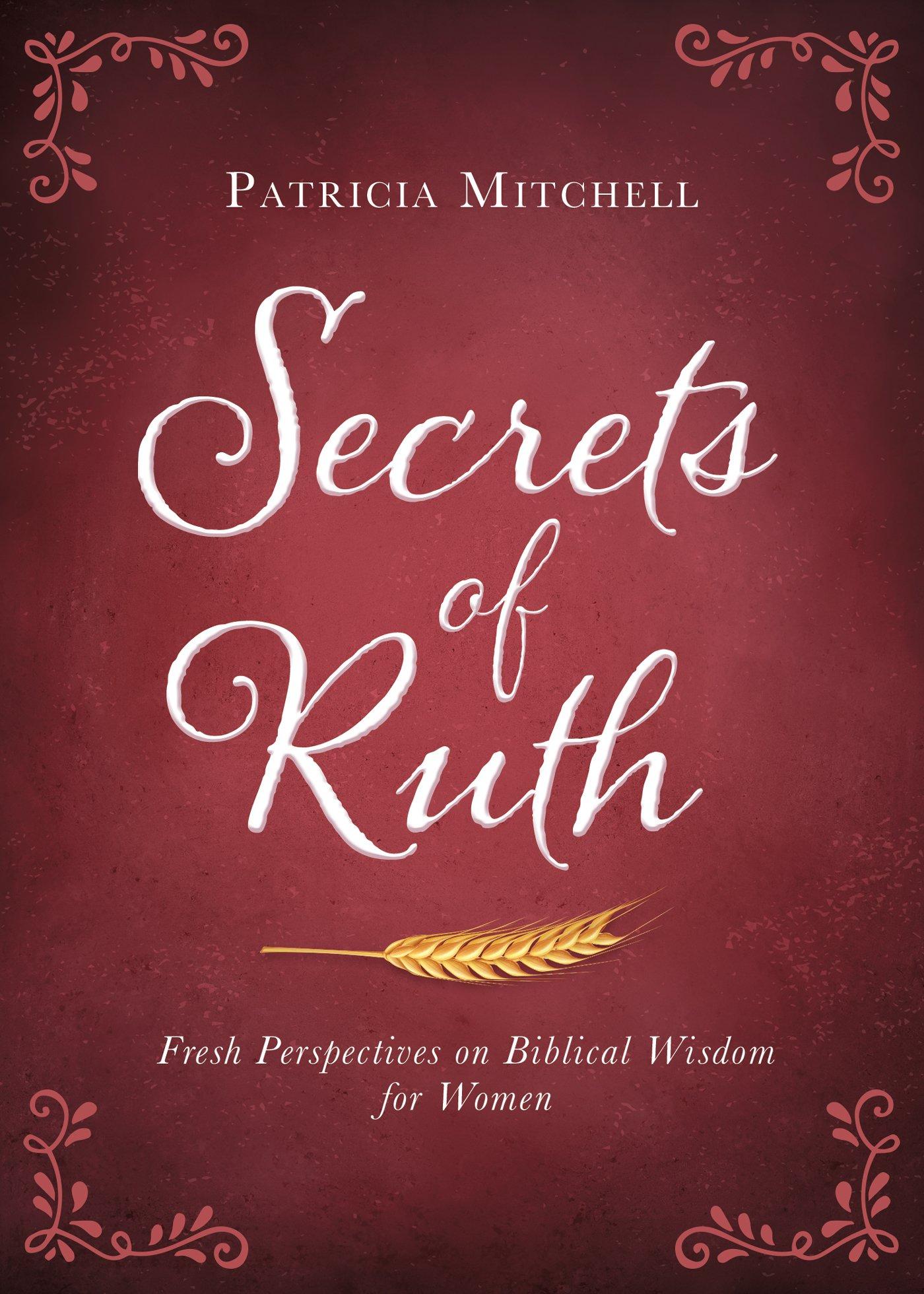 Read Online Secrets of Ruth: Fresh Perspectives on Biblical Wisdom for Women pdf epub