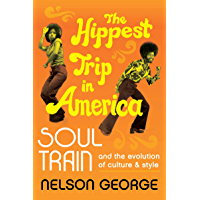 The Hippest Trip in America: Soul Train and the Evolution of Culture & Style book cover