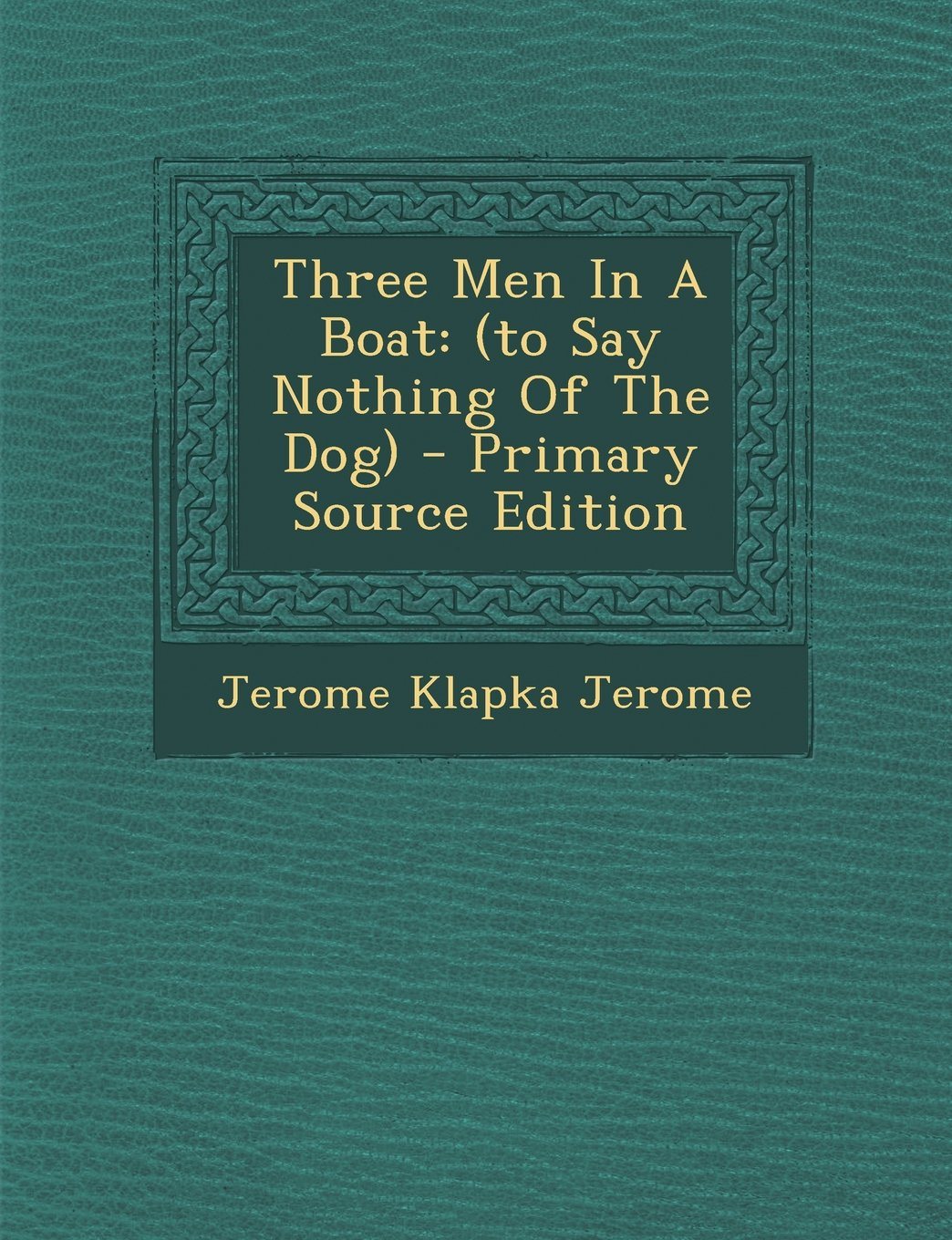 Three Men In A Boat: (to Say Nothing Of The Dog) PDF