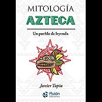 Mitología Azteca: Un pueblo de leyenda (Colección Mythos) (Spanish Edition)