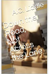 Down the Road, Not Across the Lane Kindle Edition