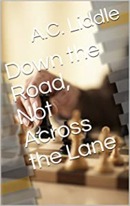 Down the Road, Not Across the Lane