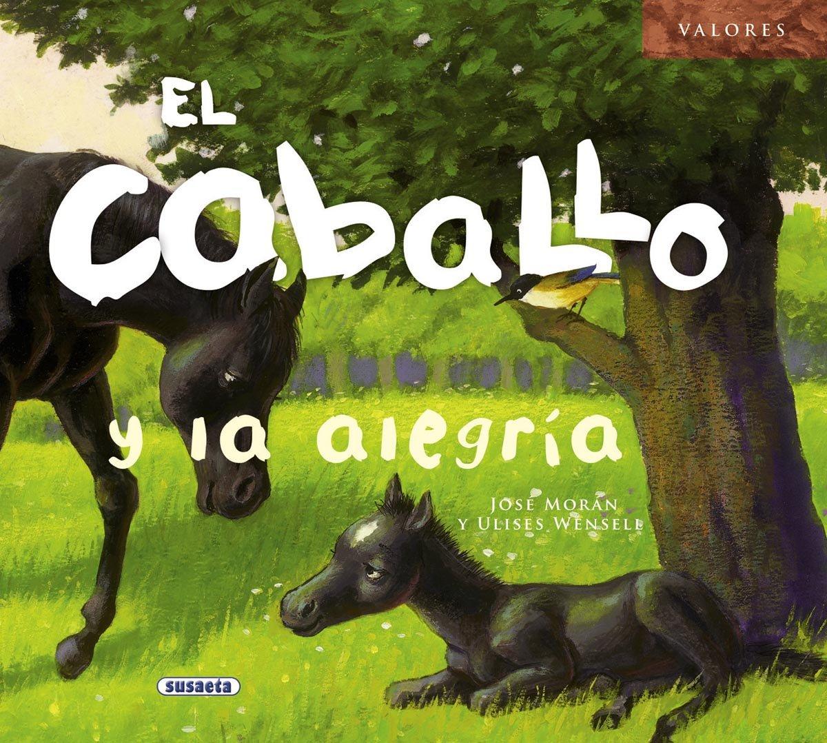 El caballo y la alegría (Valores): Amazon.es: Morán, José, WENSEL CAÑAVERAS, ULISES: Libros