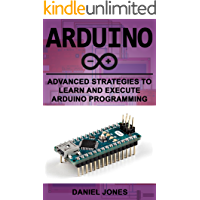 Arduino: Advanced Strategies to Learn and Execute Arduino Programming (English Edition)