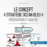 """Le concept""""stratégie Océan bleu"""". Présentation et analyse: Gestion & marketing 16"""