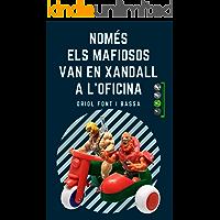 NOMÉS ELS MAFIOSOS VAN EN XANDALL A L'OFICINA: Un roadbook sobre la paternitat, amb humor, surrealisme, ciència ficció…