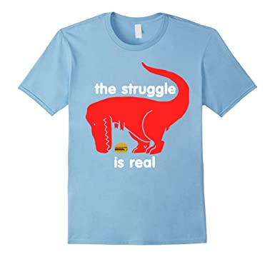 amazon com t rex the struggle is real t shirt funny t rex t shirt