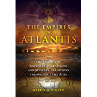 The Empires of Atlantis: The Origins of Ancient Civilizations and Mystery Traditions throughout the Ages