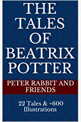 The Tales of Beatrix Potter: Peter Rabbit and Friends (22 Tales and +600 Illustrations in Deluxe Quality) Kindle Edition
