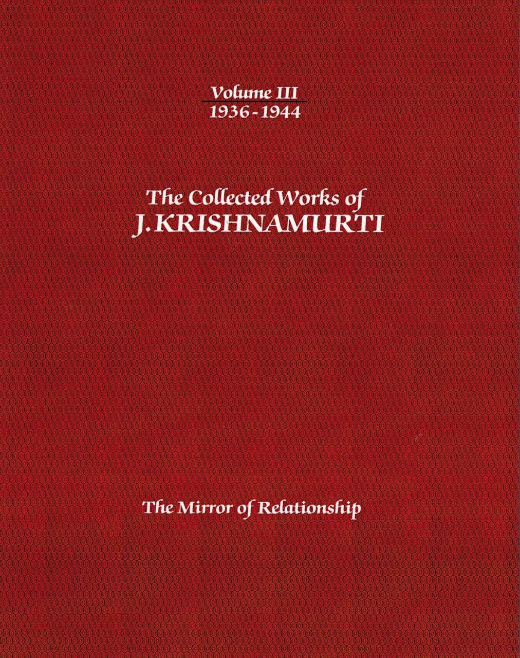 The Collected Works of J.Krishnamurti - Volume III 1936-1944: The Mirror Of Relationship pdf