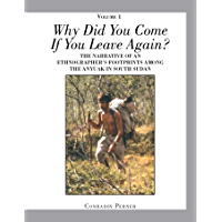 Why Did You Come If You Leave Again? Volume 1: The Narrative of an Ethnographer'S Footprints Among the Anyuak in South Sudan